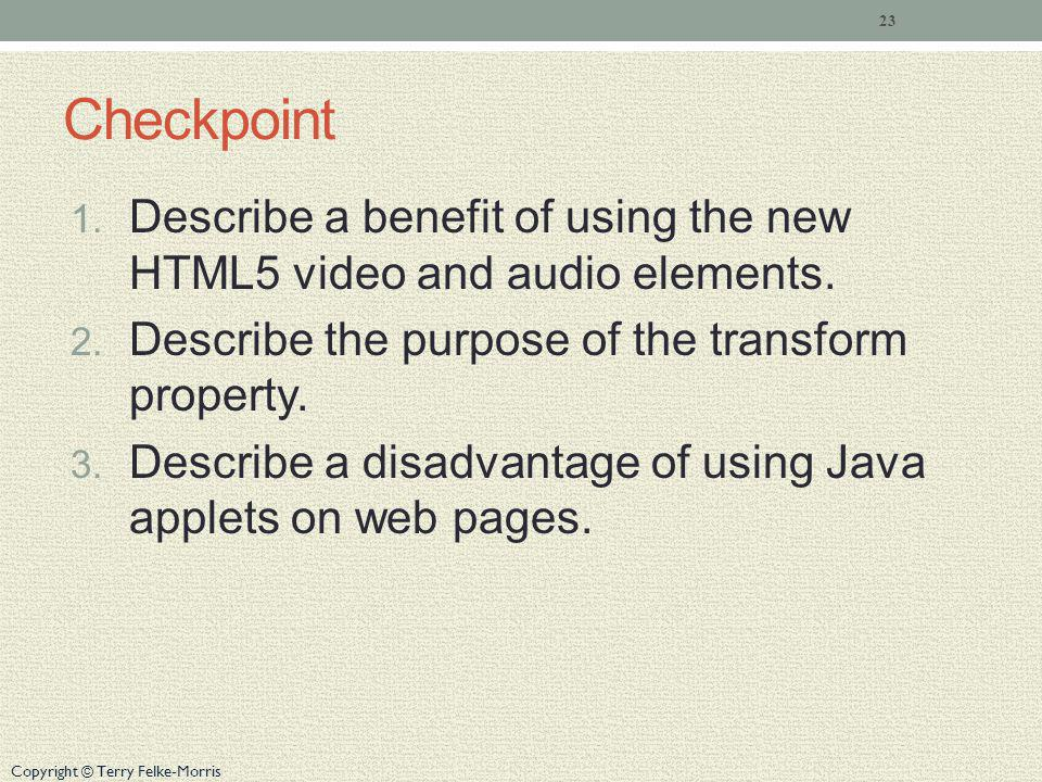 Checkpoint Describe a benefit of using the new HTML5 video and audio elements. Describe the purpose of the transform property.