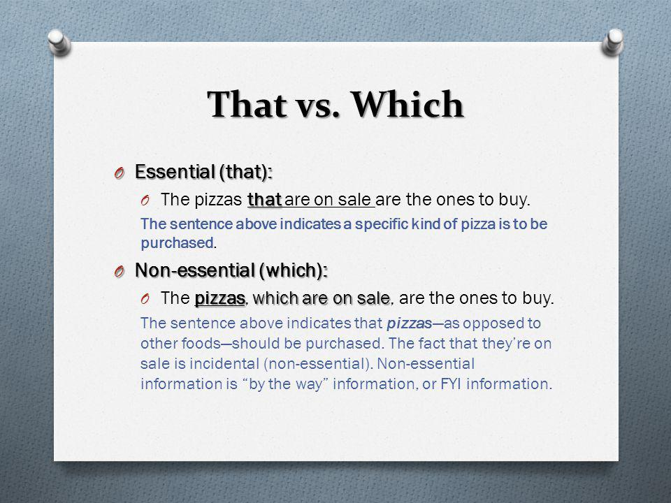 That vs. Which Essential (that): Non-essential (which):