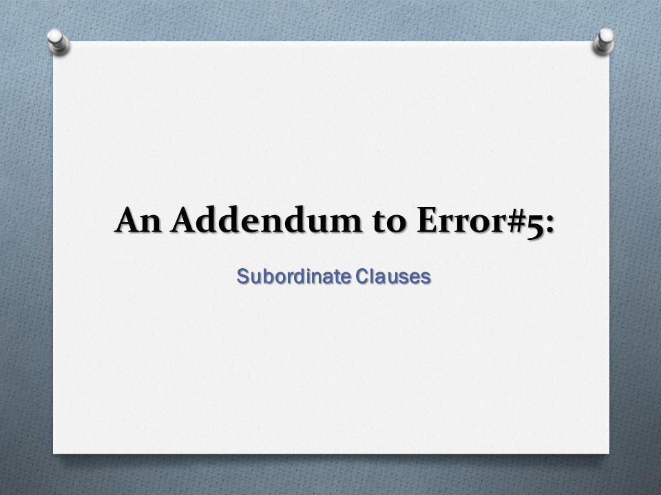 An Addendum to Error#5: Subordinate Clauses