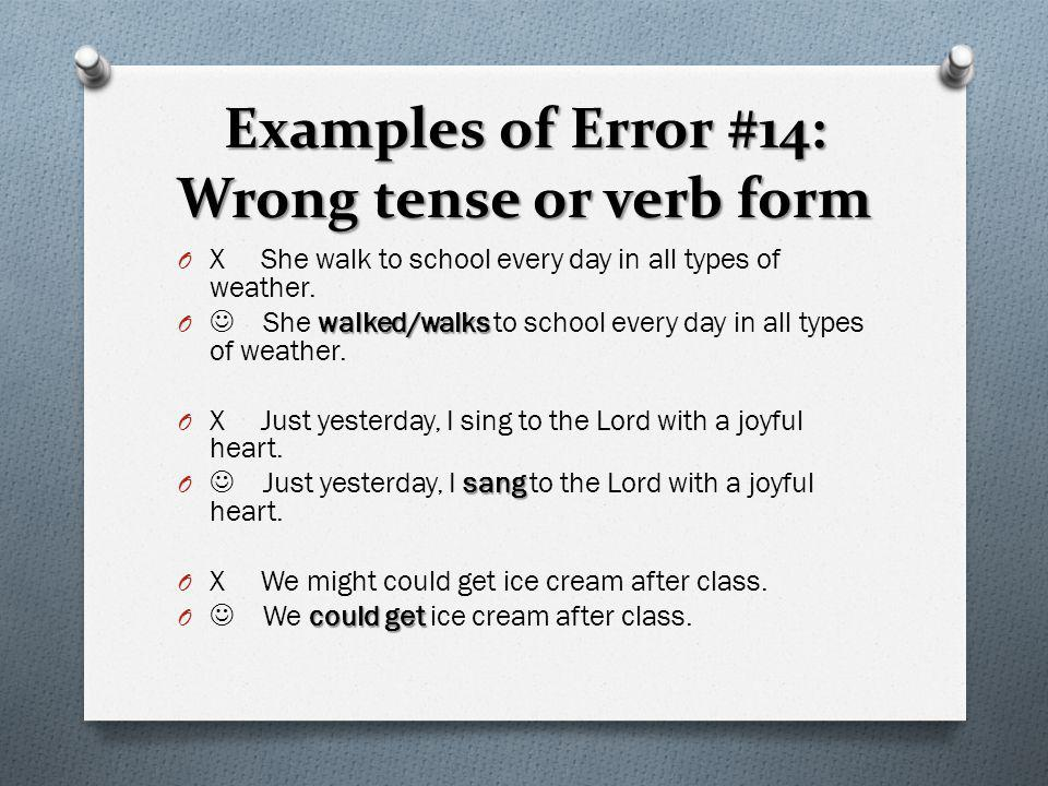 Examples of Error #14: Wrong tense or verb form