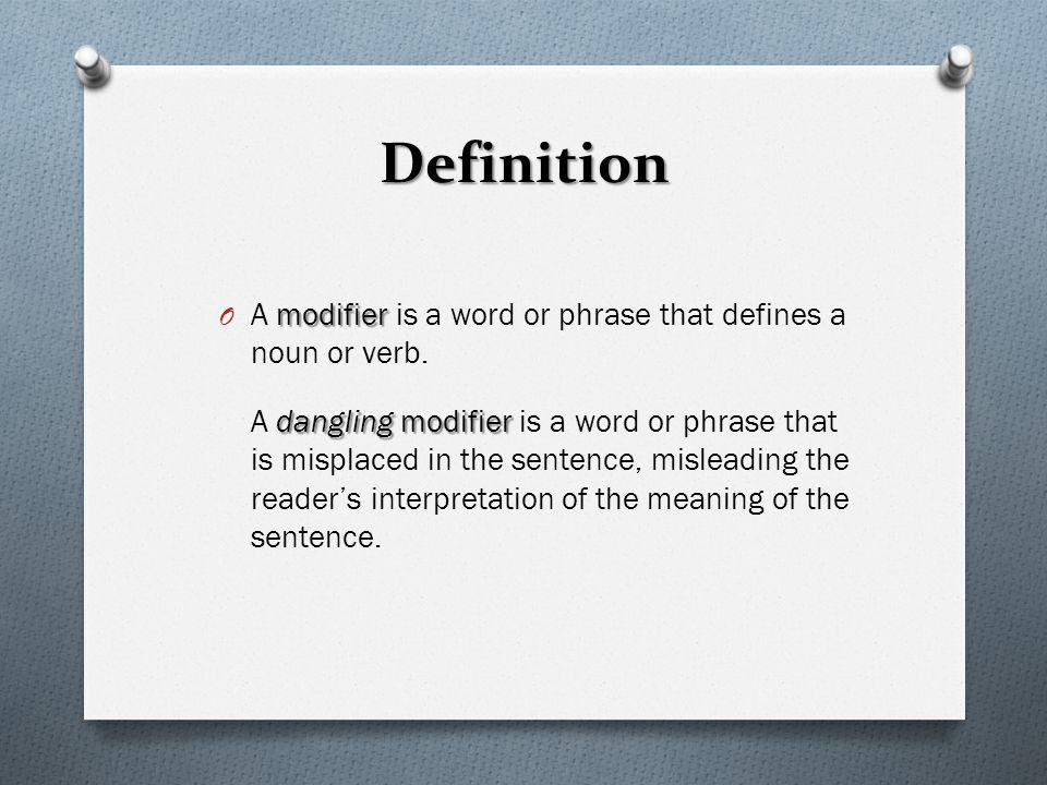 Definition A modifier is a word or phrase that defines a noun or verb.