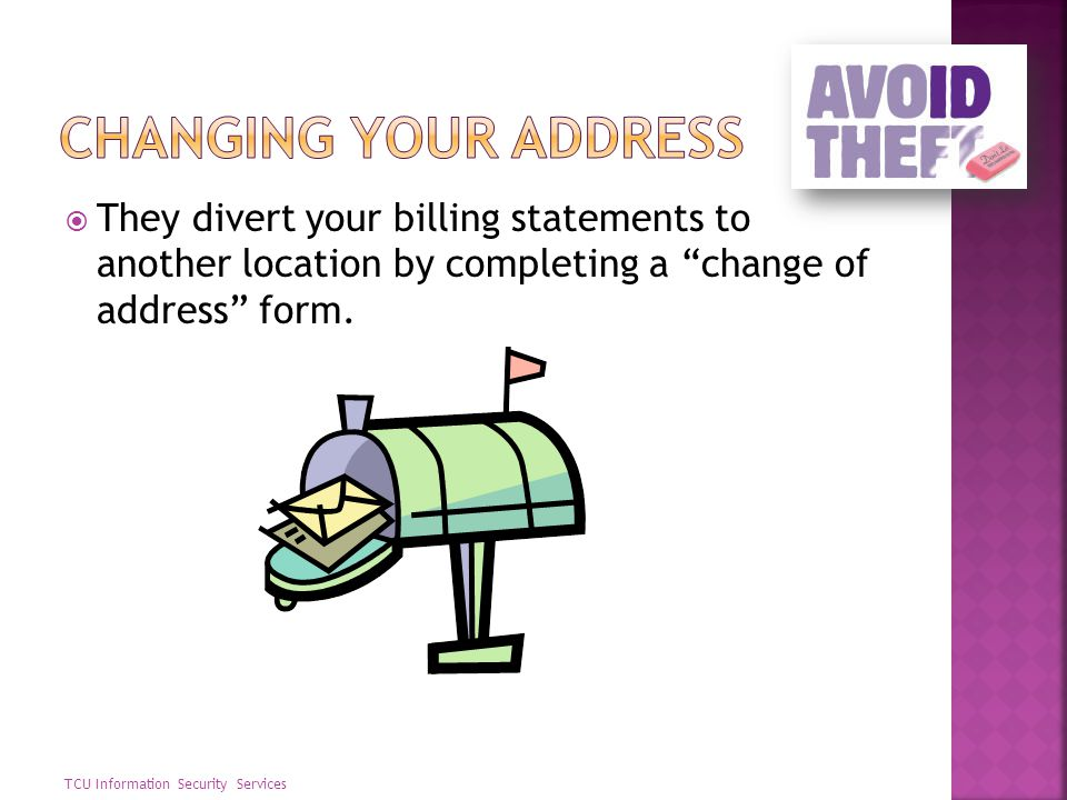 Changing Your Address They divert your billing statements to another location by completing a change of address form.