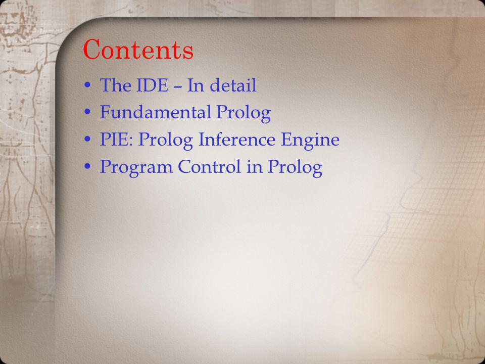 Contents The IDE – In detail Fundamental Prolog