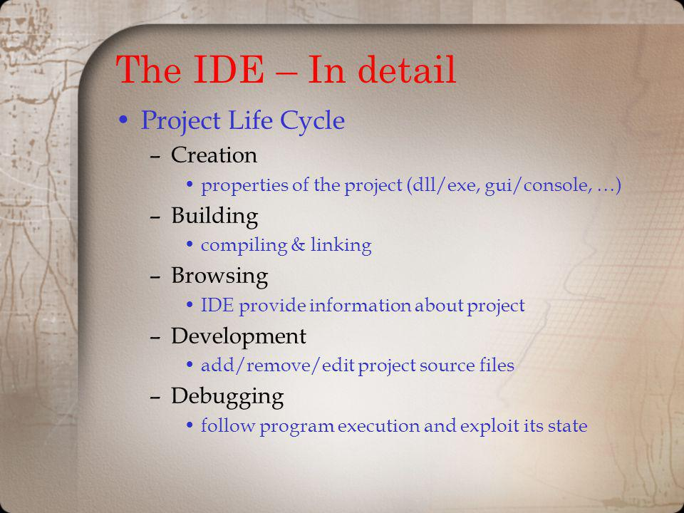 The IDE – In detail Project Life Cycle Creation Building Browsing