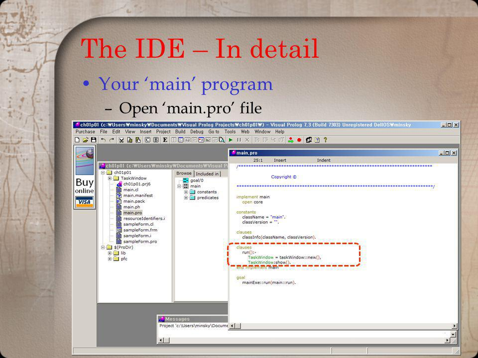 The IDE – In detail Your 'main' program Open 'main.pro' file