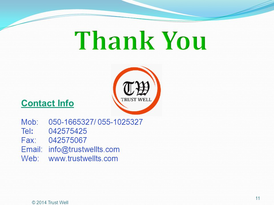 Thank You Contact Info. Mob: 050-1665327/ 055-1025327 Tel: 042575425 Fax: 042575067 Email: info@trustwellts.com.