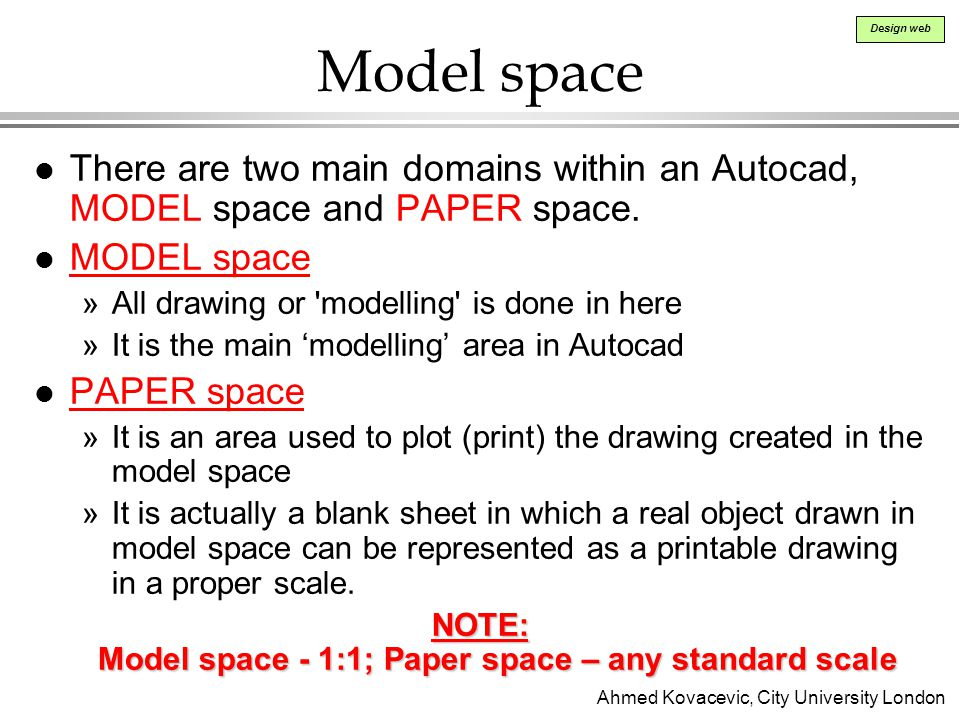 NOTE: Model space - 1:1; Paper space – any standard scale