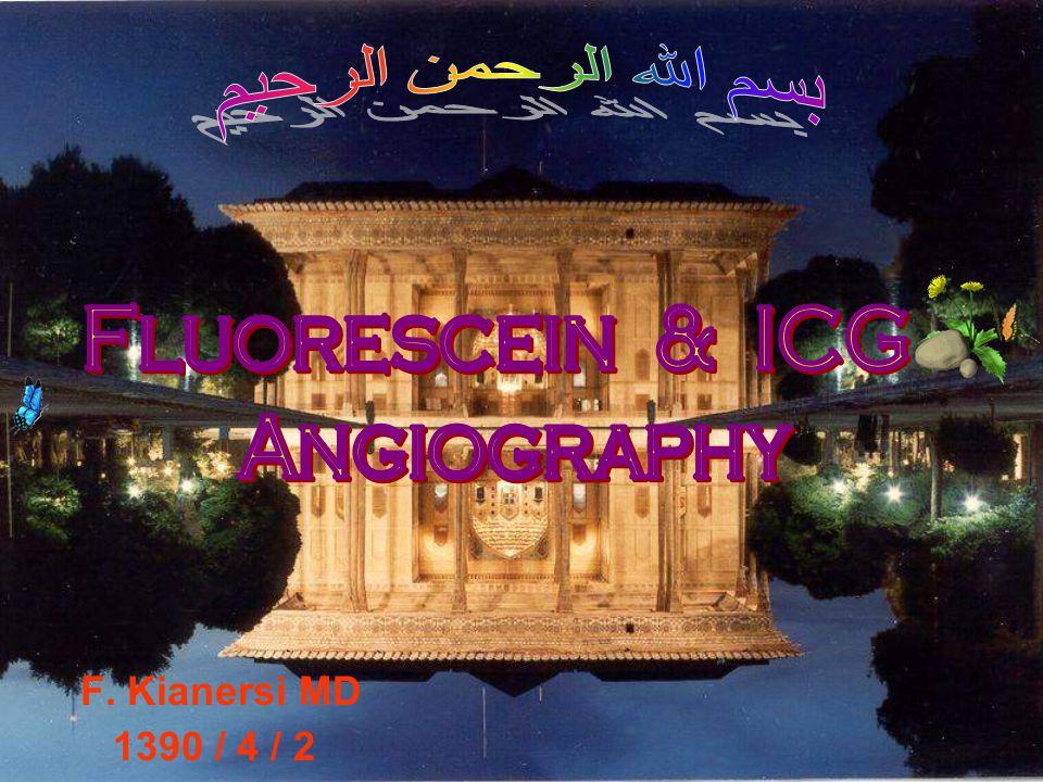 بسم الله الرحمن الرحيم Fluorescein & ICG Angiography F. Kianersi MD