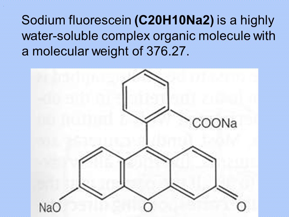 . Sodium fluorescein (C20H10Na2) is a highly water-soluble complex organic molecule with a molecular weight of 376.27.