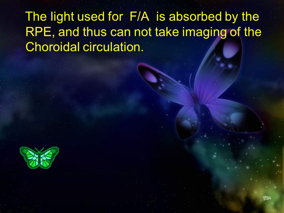 The light used for F/A is absorbed by the RPE, and thus can not take imaging of the Choroidal circulation.