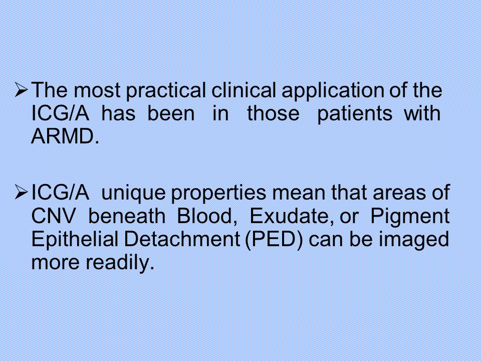 The most practical clinical application of the ICG/A has been in those patients with ARMD.