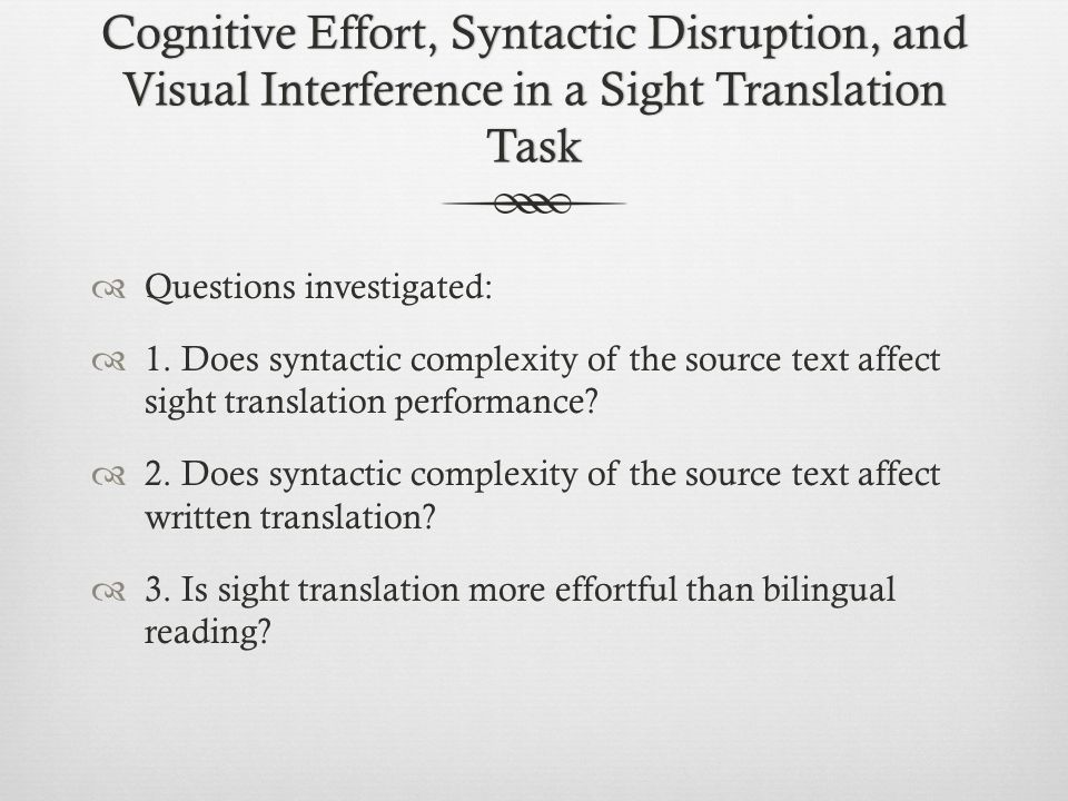 Cognitive Effort, Syntactic Disruption, and Visual Interference in a Sight Translation Task