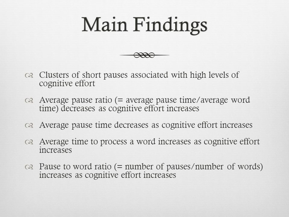 Main Findings Clusters of short pauses associated with high levels of cognitive effort.