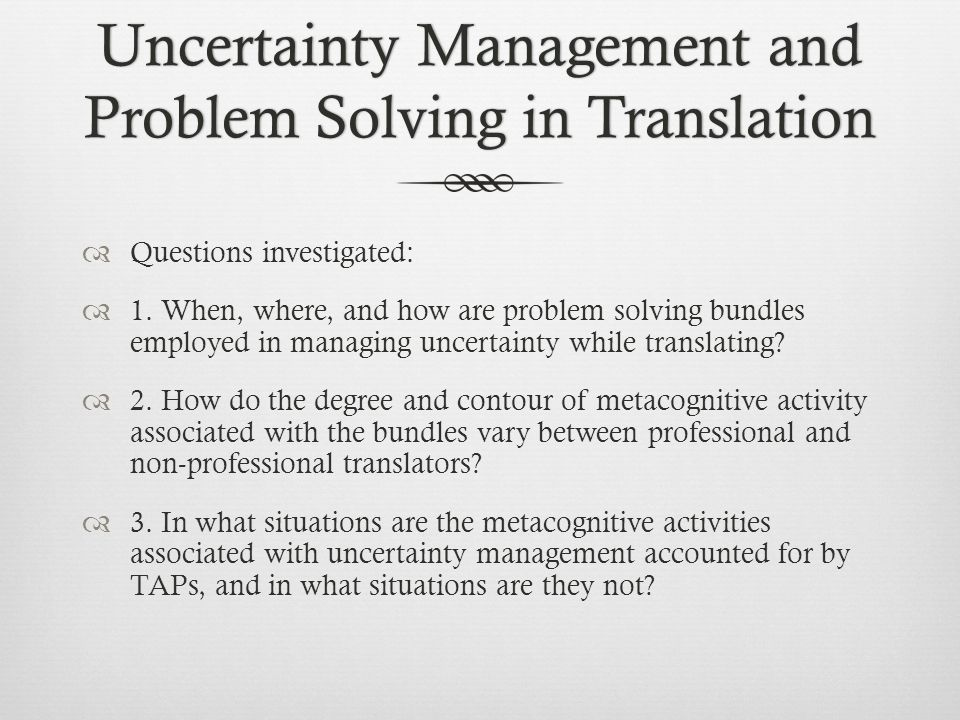 Uncertainty Management and Problem Solving in Translation