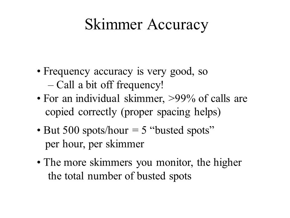 Skimmer Accuracy • Frequency accuracy is very good, so