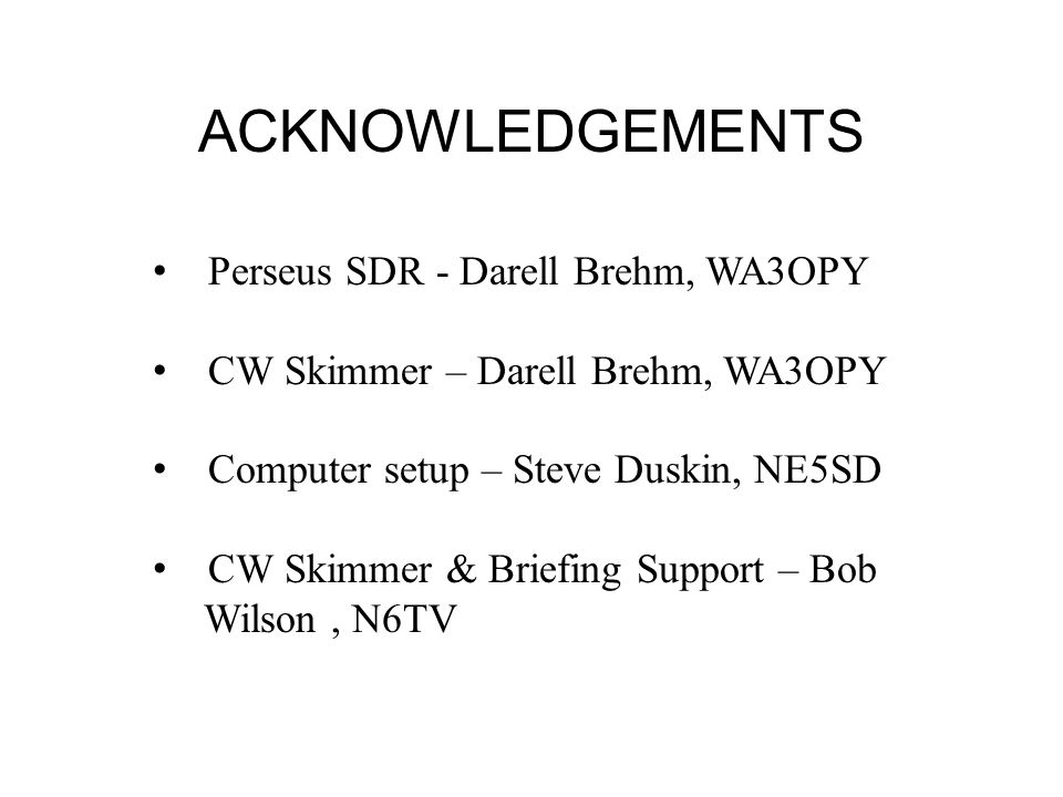 ACKNOWLEDGEMENTS Perseus SDR - Darell Brehm, WA3OPY