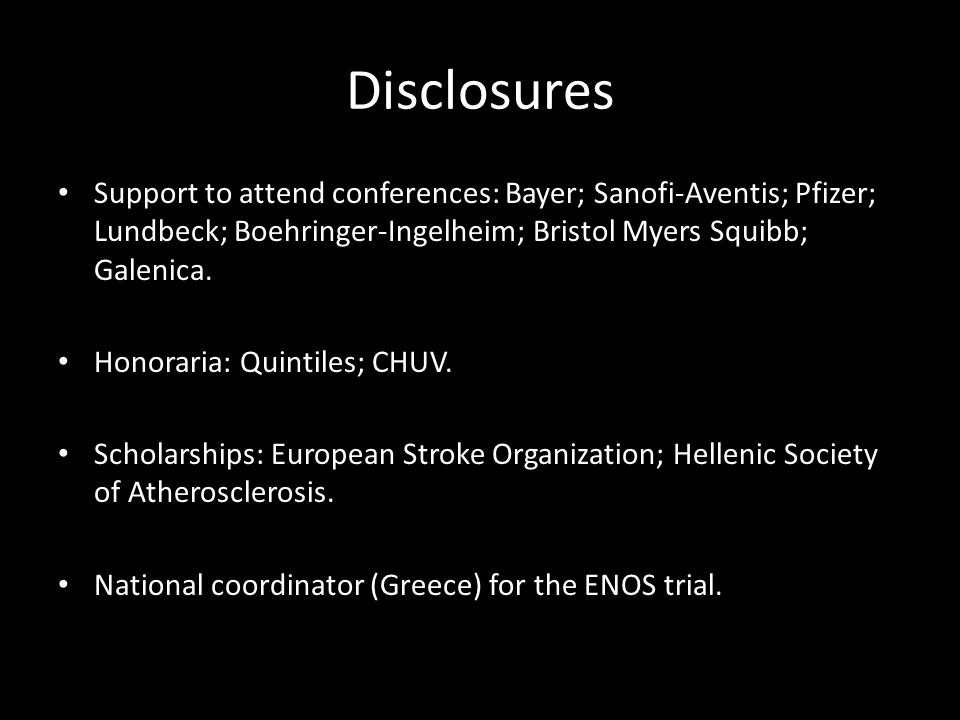 Disclosures Support to attend conferences: Bayer; Sanofi-Aventis; Pfizer; Lundbeck; Boehringer-Ingelheim; Bristol Myers Squibb; Galenica.