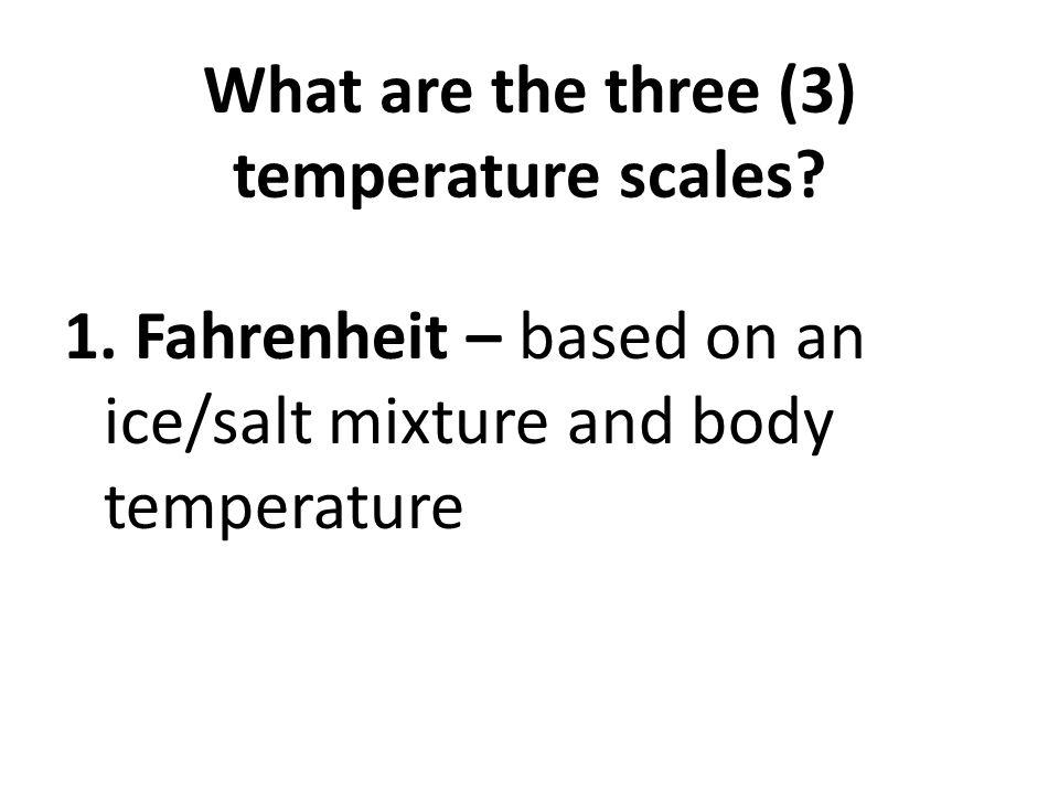 What are the three (3) temperature scales