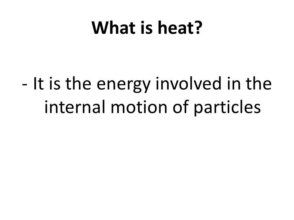 It is the energy involved in the internal motion of particles