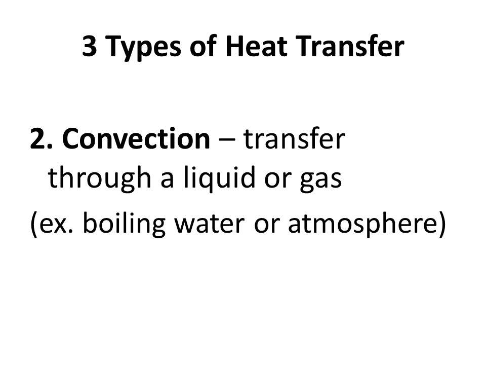 2. Convection – transfer through a liquid or gas