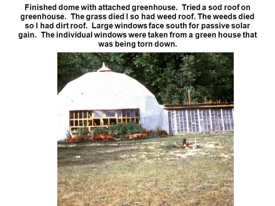 Finished dome with attached greenhouse. Tried a sod roof on greenhouse