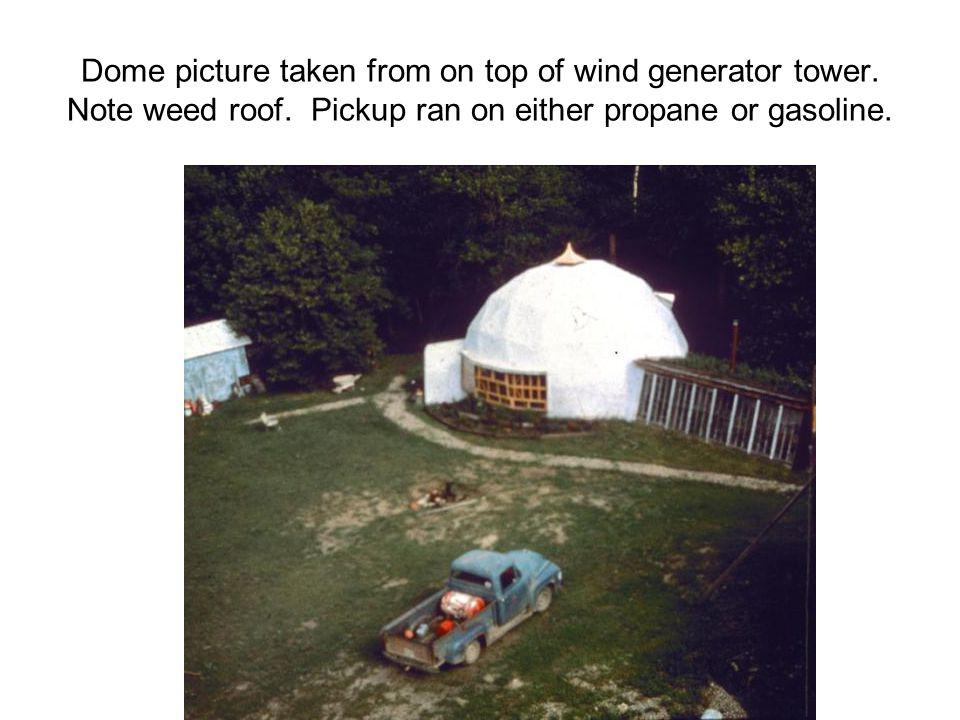 Dome picture taken from on top of wind generator tower. Note weed roof