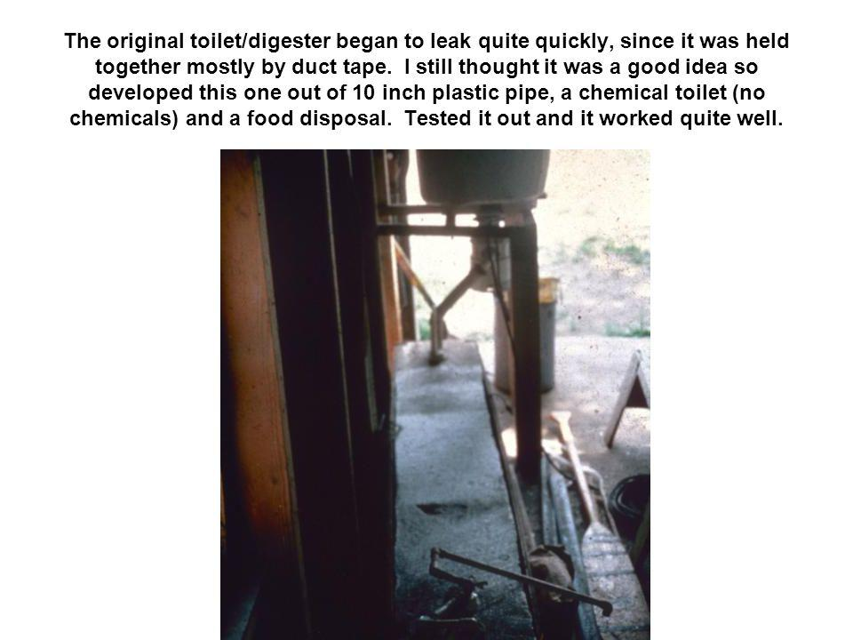 The original toilet/digester began to leak quite quickly, since it was held together mostly by duct tape.