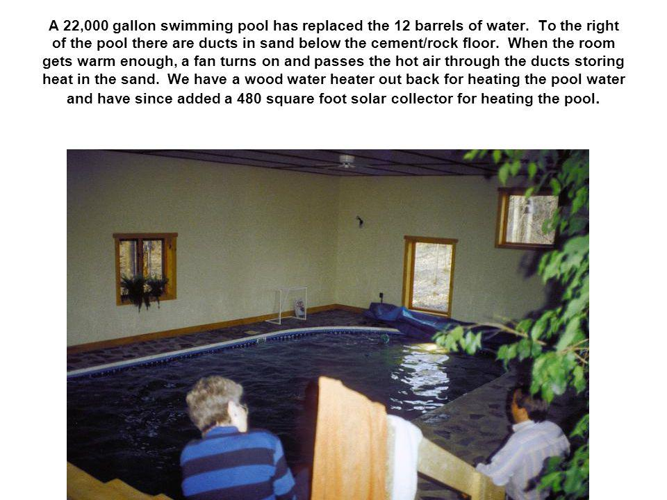 A 22,000 gallon swimming pool has replaced the 12 barrels of water