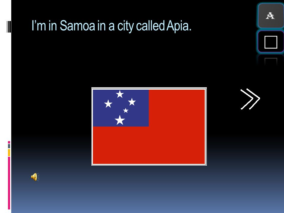 I'm in Samoa in a city called Apia.