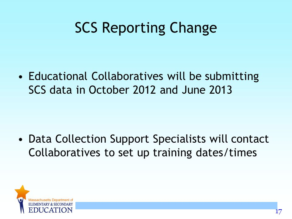 SCS Reporting Change Educational Collaboratives will be submitting SCS data in October 2012 and June 2013.