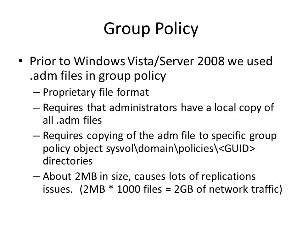 Group Policy Prior to Windows Vista/Server 2008 we used .adm files in group policy. Proprietary file format.
