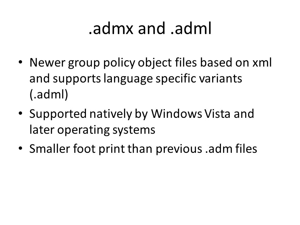 .admx and .adml Newer group policy object files based on xml and supports language specific variants (.adml)