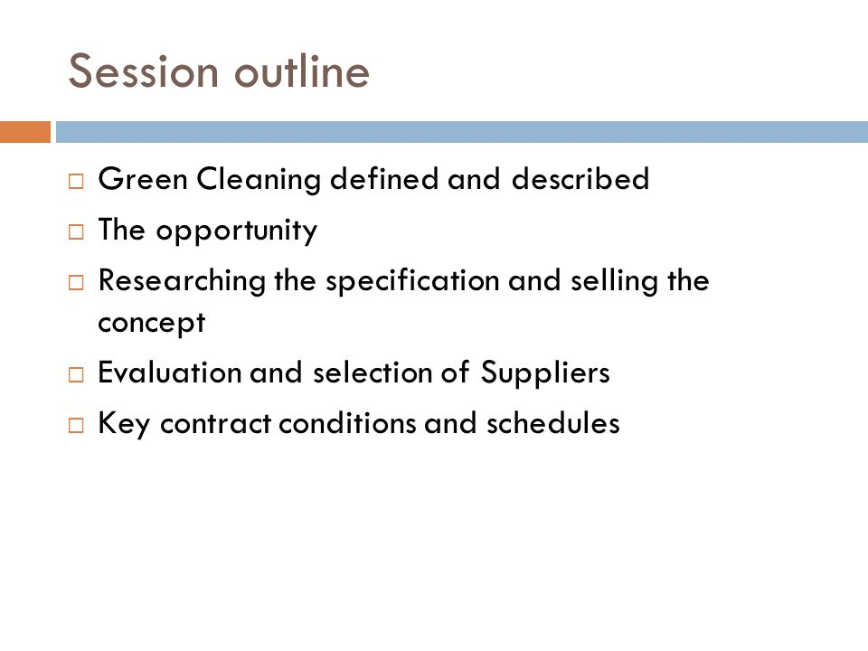 Session outline Green Cleaning defined and described The opportunity
