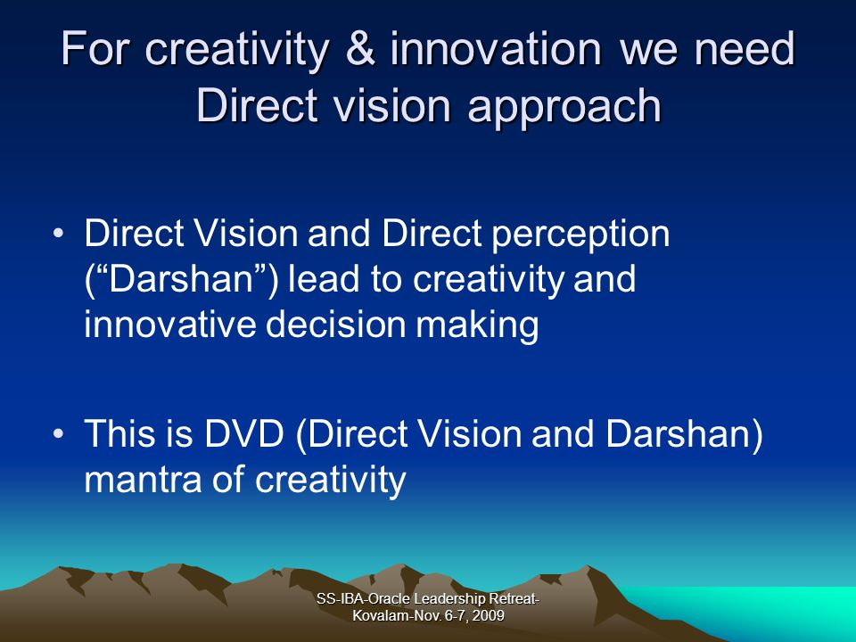 For creativity & innovation we need Direct vision approach