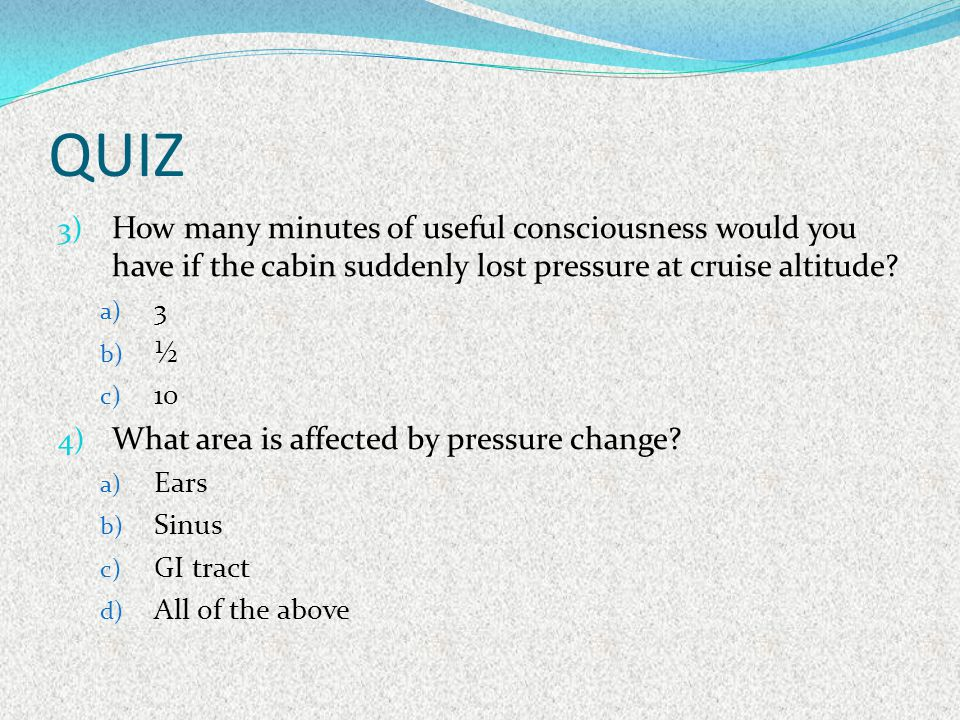 QUIZ How many minutes of useful consciousness would you have if the cabin suddenly lost pressure at cruise altitude