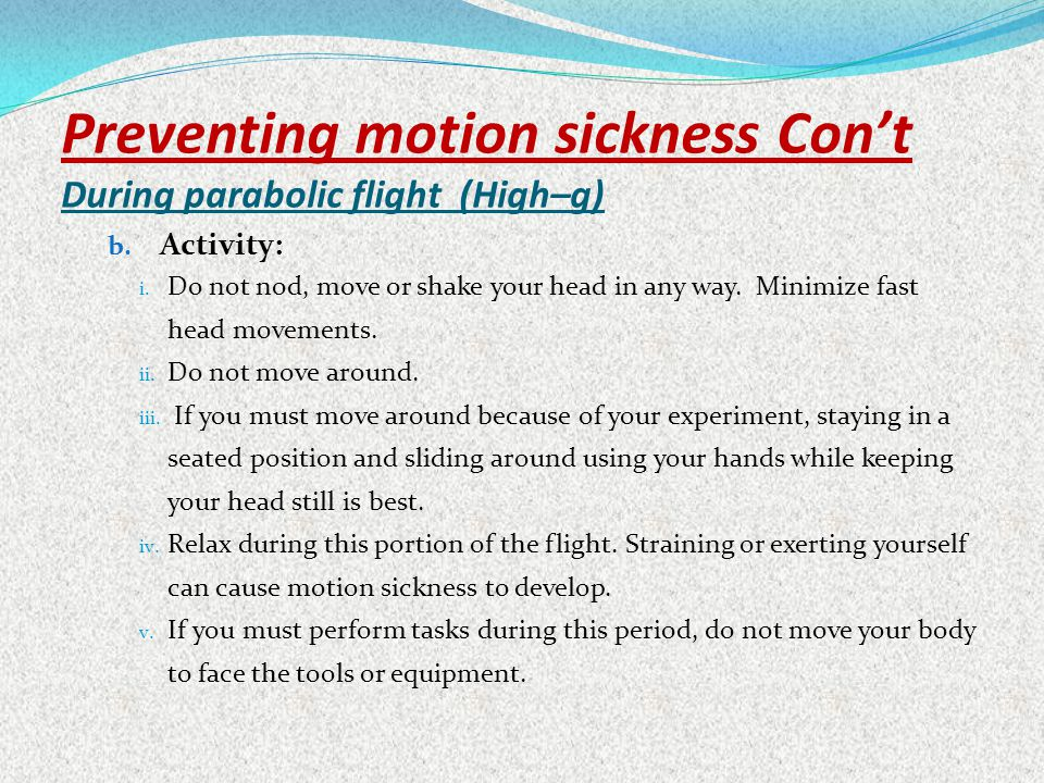 Preventing motion sickness Con't During parabolic flight (High–g)