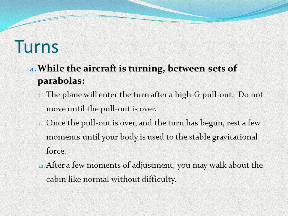 Turns While the aircraft is turning, between sets of parabolas: