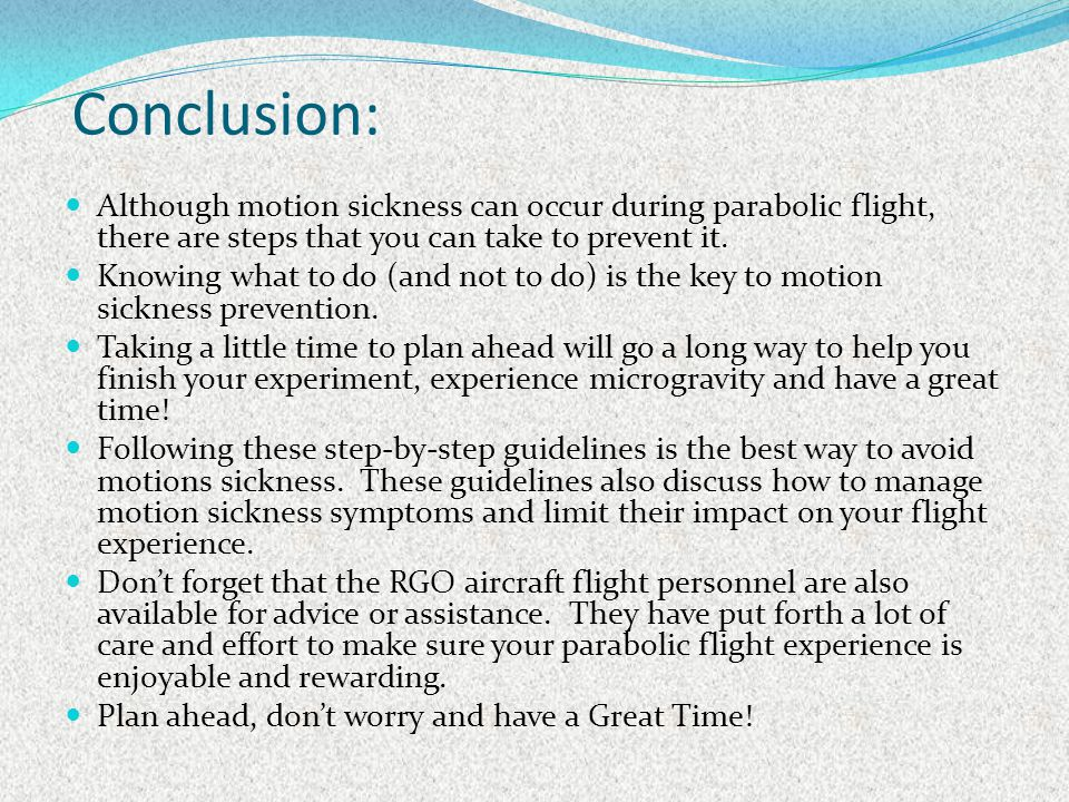 Conclusion: Although motion sickness can occur during parabolic flight, there are steps that you can take to prevent it.