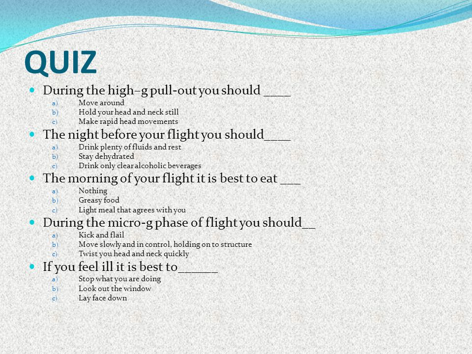 QUIZ During the high–g pull-out you should ____