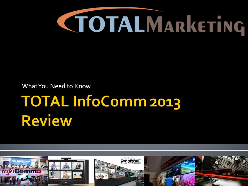 What You Need to Know TOTAL InfoComm 2013 Review