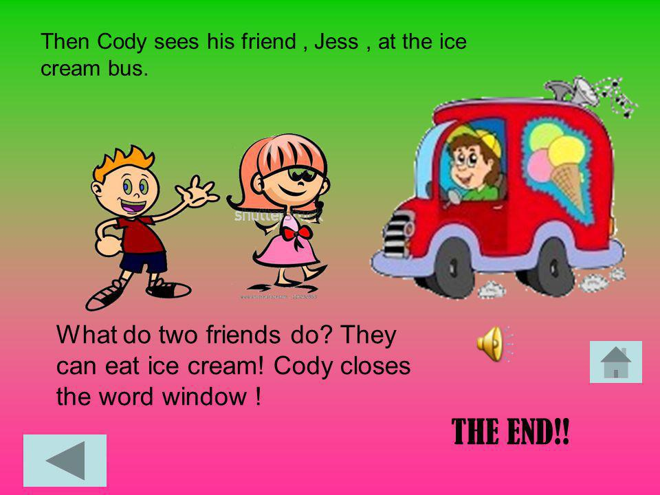Then Cody sees his friend , Jess , at the ice cream bus.