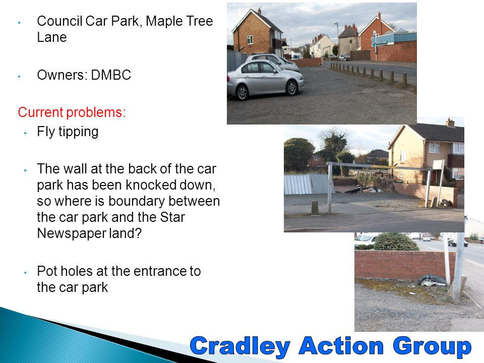 Cradley Action Group Council Car Park, Maple Tree Lane Owners: DMBC