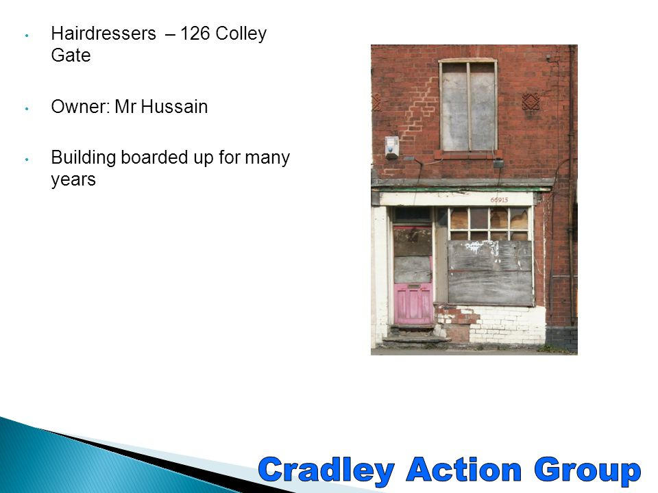 Cradley Action Group Hairdressers – 126 Colley Gate Owner: Mr Hussain