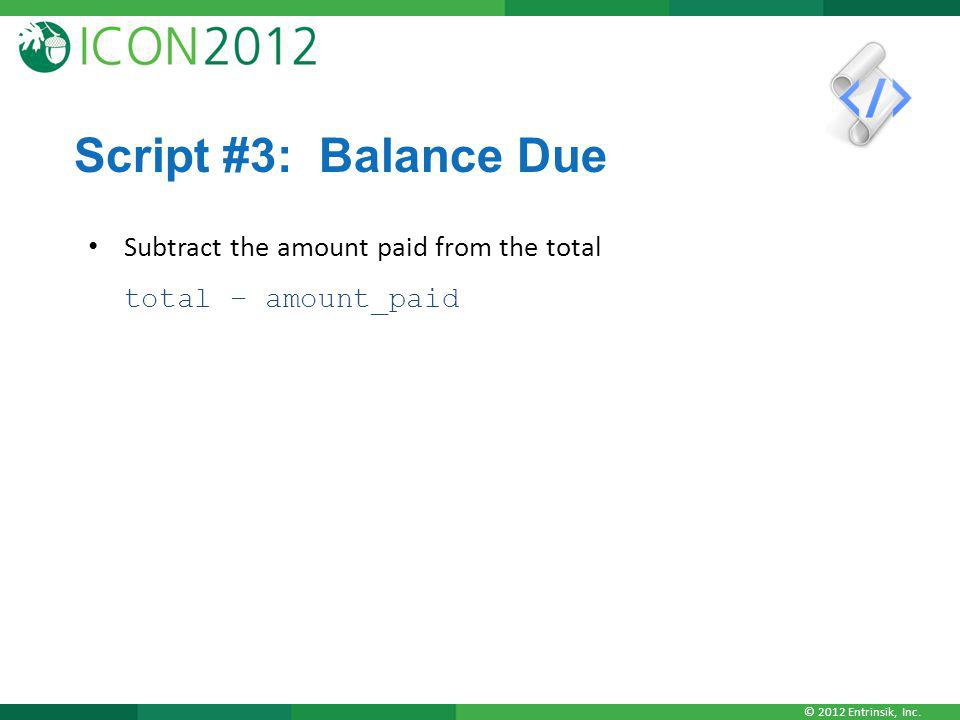 Script #3: Balance Due Subtract the amount paid from the total total – amount_paid