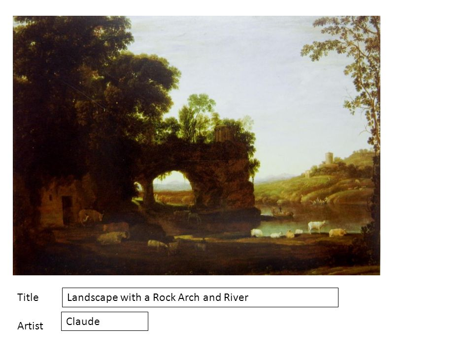 Title Artist Landscape with a Rock Arch and River Claude