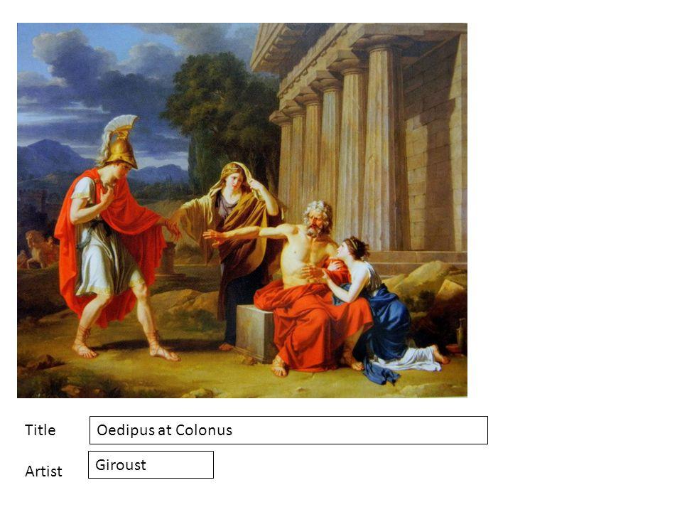 Title Artist Oedipus at Colonus Giroust