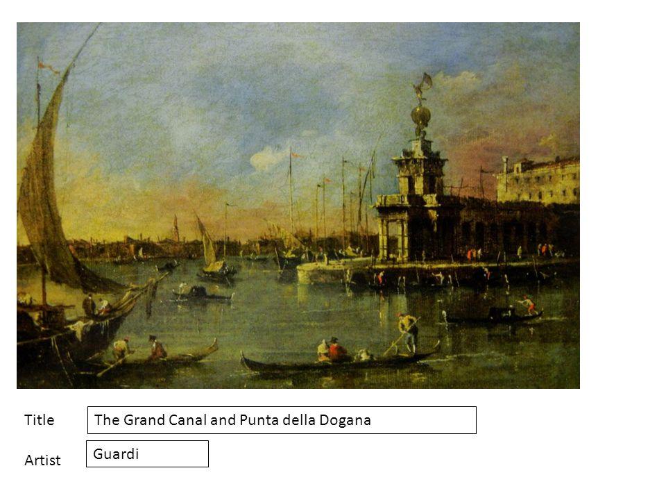 Title Artist The Grand Canal and Punta della Dogana Guardi