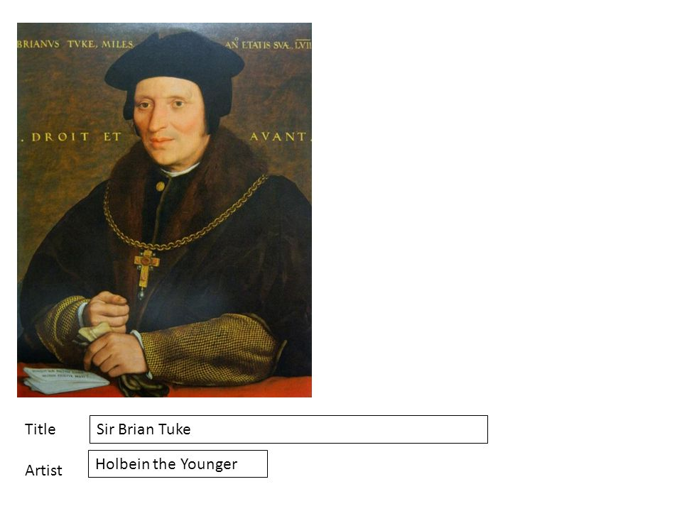 Title Artist Sir Brian Tuke Holbein the Younger