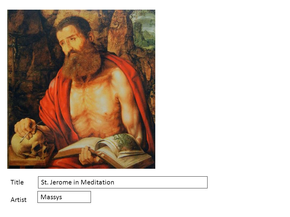 Title Artist St. Jerome in Meditation Massys