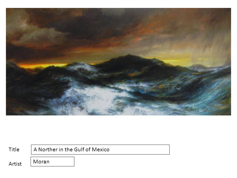 Title Artist A Norther in the Gulf of Mexico Moran